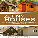 Tiny Houses: Tiny House Example Plans for the Perfect Tiny House Design   Emerson Woods