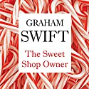 The Sweet-Shop Owner (       UNABRIDGED) by Graham Swift Narrated by James Wilby