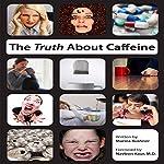The Truth about Caffeine   Marina Kushner