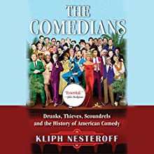 The Comedians: Drunks, Thieves, Scoundrels and the History of American Comedy Audiobook by Kliph Nesteroff Narrated by Kliph Nesteroff