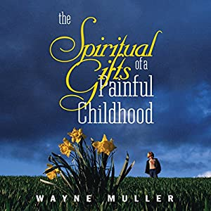 Spiritual Gifts of a Painful Childhood Speech
