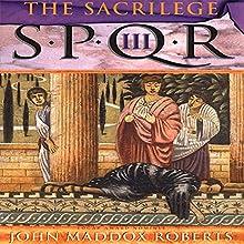 SPQR III: The Sacrilege Audiobook by John Maddox Roberts Narrated by John Lee