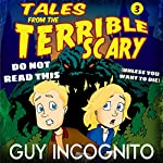 Don't Read This Book (Unless You Want to Die!): Tales from the Terrible Scary Volume 3 | Guy Incognito