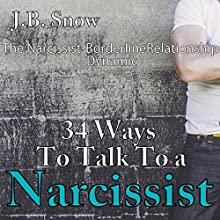 34 Ways to Talk to a Narcissist: The Narcissistic Borderline Relationship Dynamic (       UNABRIDGED) by J.B. Snow Narrated by D Gaunt