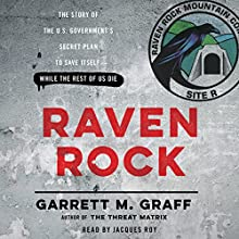 Raven Rock: The Story of the U.S. Government's Secret Plan to Save Itself - While the Rest of Us Die | Livre audio Auteur(s) : Garrett M. Graff Narrateur(s) : Jacques Roy