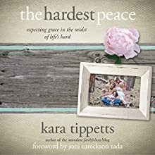 The Hardest Peace: Expecting Grace in the Midst of Life's Hard (       UNABRIDGED) by Kara Tippetts Narrated by Patty Fogarty