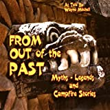 From Out of the Past: Myths, Legends and Campfire Stories