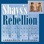 Shays's Rebellion: The American Revolution's Final Battle | Leonard L. Richards