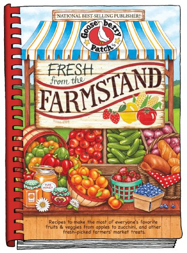 Fresh from the Farmstand: Recipes to Make the Most of Everyone's Favorite Fruits & Veggies From Apples to Zucchini, and Other Fresh Picked Farmers' Market Treats (Everyday Cookbook Collection) by Gooseberry Patch