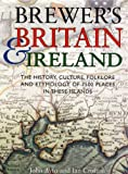 Brewer's Britain & Ireland: The History, Culture, Folklore and Etymology of 7500 Places in These Islands (030435385X) by Ayto, John