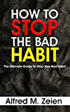 How To Stop The Bad Habit: The Ultimate Guide To Stop Bad Habits