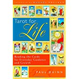 Tarot for Life: Reading the Cards for Everyday Guidance and Growth ~ Paul Quinn