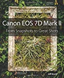 Canon EOS 7D Mark II: From Snapshots to Great Shots
