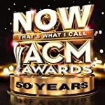 Now That's What I Call Acm Awards: 50...