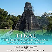 Tikal: The History of the Ancient Maya's Famous Capital (       UNABRIDGED) by Charles River Editors, Jesse Harasta Narrated by Paul Christy