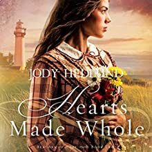 Hearts Made Whole: Beacons of Hope, Book 2 | Livre audio Auteur(s) : Jody Hedlund Narrateur(s) : Becky Doughty