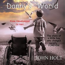 Danny's World: The Story of a Little Boy Who Changed Society...Forever! Audiobook by John Holt Narrated by David Bosco