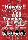 """""""Howdy!! We are ACO Touches the Walls"""" LIVE at Billboard Live TOKYO [DVD]/"""
