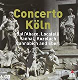 Dall'Abaco / Locatelli / Cannabich / Vanhal / Kozeluch / Eberl: Concerto Koln