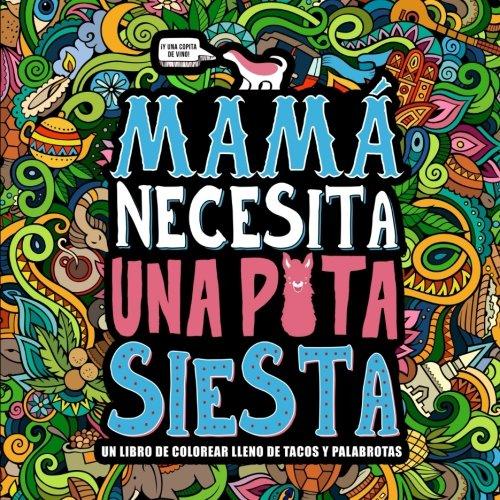 Mama necesita una puta siesta: Un libro de colorear lleno de tacos y palabrotas: Un libro de colorear para adultos y un original regalo antiestres ... y la meditacion consciente  [Honey Badger Coloring] (Tapa Blanda)