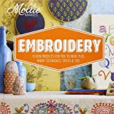 Mollie Makes: Embroidery: 15 New Projects for You to Make Plus Handy Techniques, Tricks and Tips