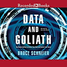 Data and Goliath: The Hidden Battles to Capture Your Data and Control Your World (       UNABRIDGED) by Bruce Schneier Narrated by Dan John Miller
