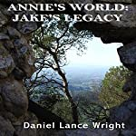 Annie's World: Jake's Legacy | Daniel Lance Wright