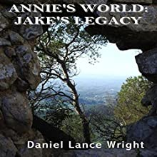Annie's World: Jake's Legacy (       UNABRIDGED) by Daniel Lance Wright Narrated by Steve Berner