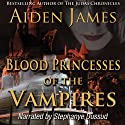 Blood Princesses of the Vampires: Dying of the Dark Vampires #3 Audiobook by Aiden James Narrated by Stephanye Dussud