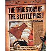 The True Story of the Three Little Pigs | [Jon Scieszka]