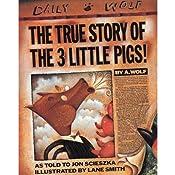 The True Story of the Three Little Pigs | [Jon Scieszka]