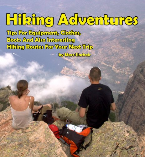 Hiking Adventures: Tips For Equipment, Clothes, Boots And Also Interesting Hiking Routes For Your Next Trip