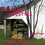 Healthy Lifestyle: Hypnosis for Weight Loss and a Lifetime of Healthy Eating | Maggie Staiger