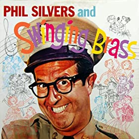 Phil Silvers And Swinging Brass