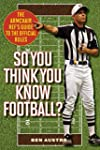 So You Think You Know Football?: The...