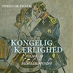 Kongelig kaerlighed - Prinsen og balletdanserinden | Theodor Ewald