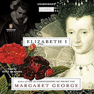 Elizabeth I: A Novel Audiobook by Margaret George Narrated by Kate Reading