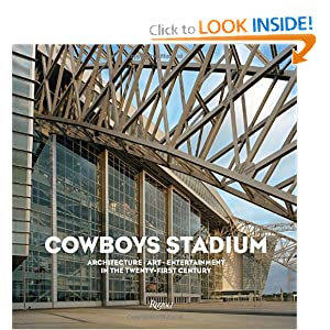 Cowboys Stadium: Architecture, Art, Entertainment in the Twenty-First Century David Dillon, David Pagel and Michael Auping
