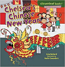 Clever Classroom: Chelsea's Chinese New Year (Cloverleaf Books - Holidays and Special Days) Paperback by Lisa Bullard
