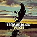 Twilight Audiobook by T. Lobsang Rampa Narrated by Robert Jackson-Lawrence