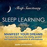 Manifest Your Dreams, Turn Your Big Ideas into Reality: Sleep Learning, Guided Self Hypnosis, Meditation & Affirmations |  Jupiter Productions