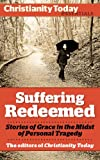 img - for Suffering Redeemed: Stories of Grace in the Midst of Personal Tragedy (Christianity Today Essentials) book / textbook / text book