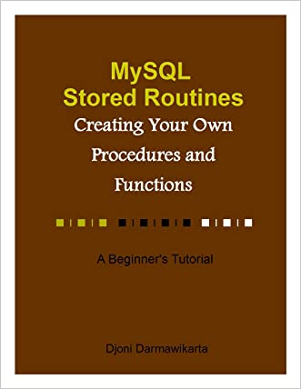MySQL Stored Routines: Creating Your Own Procedures and Functions: A Beginner's Tutorial