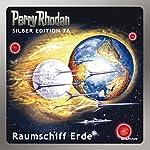 Raumschiff Erde (Perry Rhodan Silber Edition 76) | Kurt Mahr,H. G. Ewers,Hans Kneifel,Ernst Vlcek,William Voltz