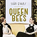 Queen Bees: Six Brilliant and Extraordinary Society Hostesses Between the Wars - A Spectacle of Celebrity, Talent, and Burning Ambition Hörbuch von Siân Evans Gesprochen von: Carole Boyd