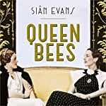 Queen Bees: Six Brilliant and Extraordinary Society Hostesses Between the Wars - A Spectacle of Celebrity, Talent, and Burning Ambition | Siân Evans