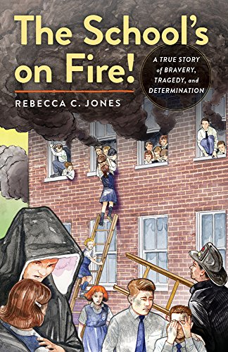 The Schools on Fire! A True Story of Bravery, Tragedy, and Determination [Jones, Rebecca C.] (Tapa Dura)