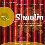 Shaolin: In acht Schritten zu mehr Energie und innerer Balance | Thomas Späth,Shi Yan Bao