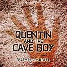 Quentin and the Cave Boy: A Humorous Adventure Story for Kids 8 to 88 (       UNABRIDGED) by Susan Gabriel Narrated by Susan Gabriel