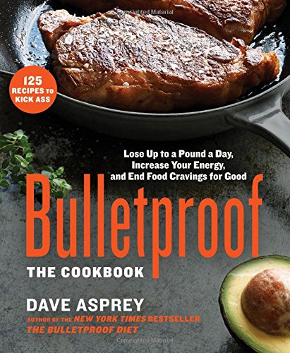 Bulletproof: The Cookbook: Lose Up to a Pound a Day, Increase Your Energy, and End Food Cravings for Good (Bullet Recipe Book compare prices)